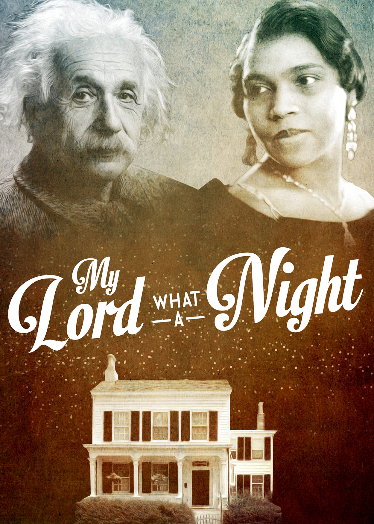 Key Art from My Lord, What a Night (2016). Photos of Albert Einstein and Marian Anderson are at the top of the image. The image of a white house is at the bottom.