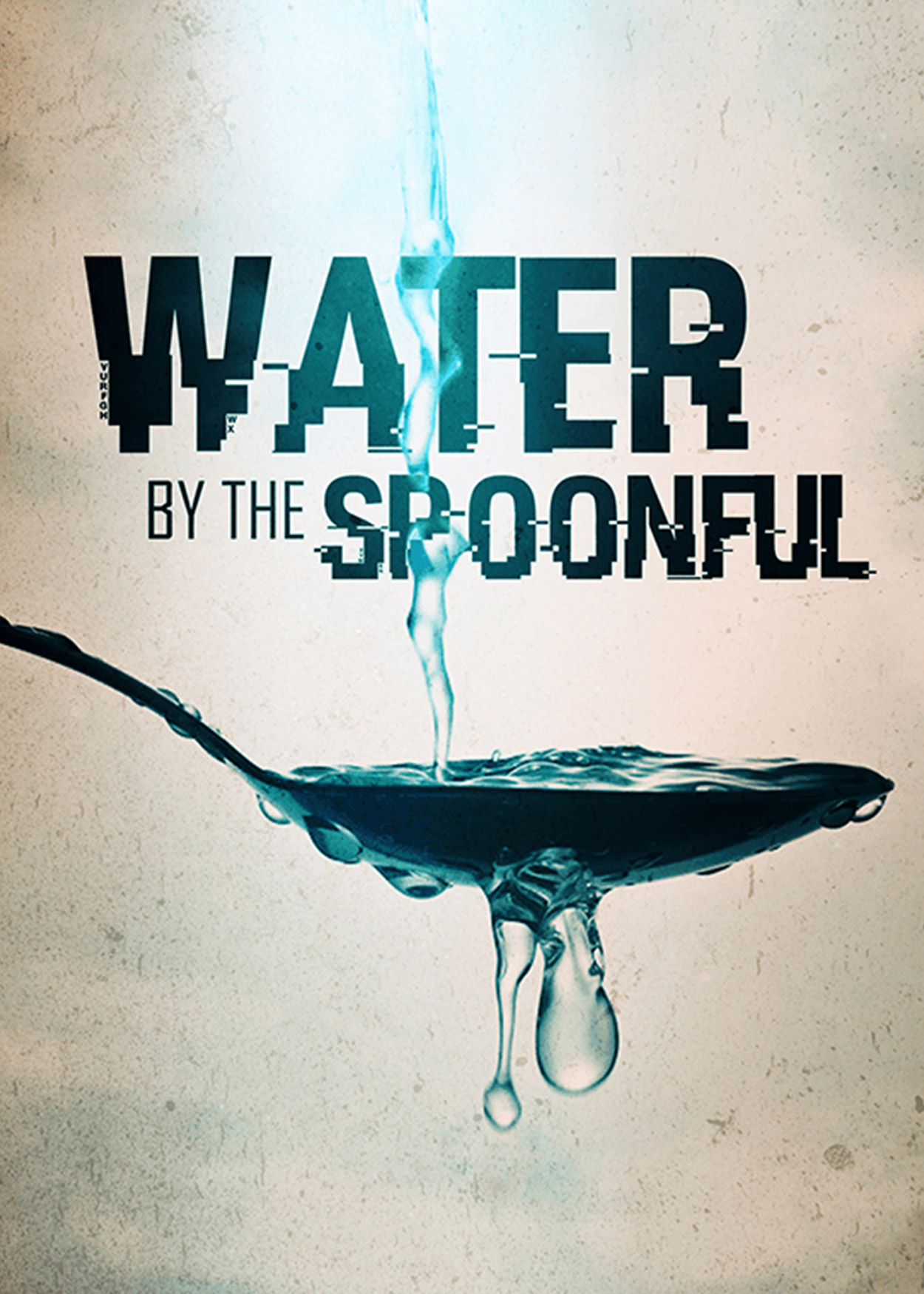 Key Art from Water by the Spoonful (2016). Water is being poured onto a spoon. Because it can only hold so much water is spilling out around it.